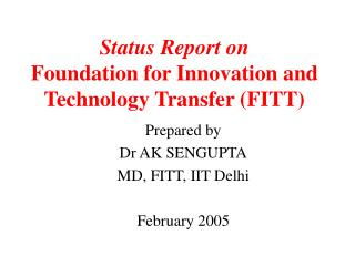 Status Report on Foundation for Innovation and Technology Transfer (FITT)