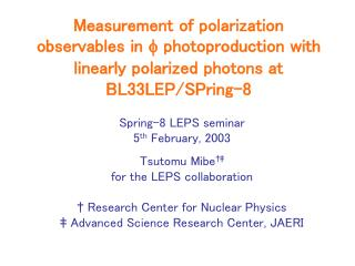 Spring-8 LEPS seminar 5 th  February, 2003 Tsutomu Mibe †‡ for the LEPS collaboration