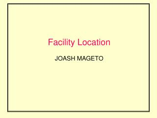 Facility Location  JOASH MAGETO