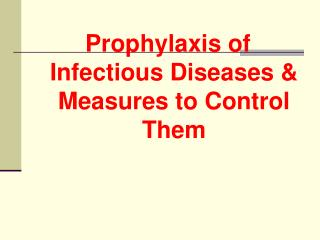 Prophylaxis of Infectious Diseases & Measures to Control Them