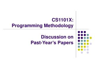 CS1101X:  Programming Methodology Discussion on Past-Year's Papers