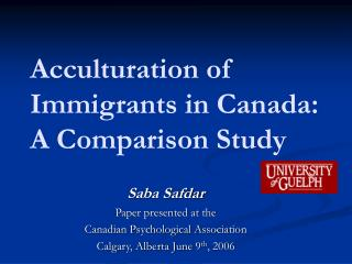 Acculturation of Immigrants in Canada: A Comparison Study