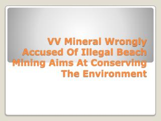 VV Mineral Wrongly Accused Of Illegal Beach Mining Aims At C