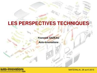 LES PERSPECTIVES TECHNIQUES Yvonnick GAZEAU Auto-innovations