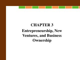 CHAPTER 3 Entrepreneurship, New Ventures, and Business Ownership