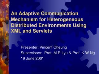Presenter: Vincent Cheung Supervisors:  Prof. M R Lyu & Prof. K W Ng 19 June 2001