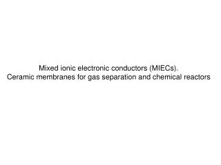 Mixed ionic electronic conductors (MIECs).