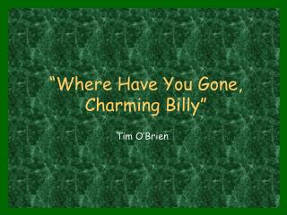 """Where Have You Gone, Charming Billy"""