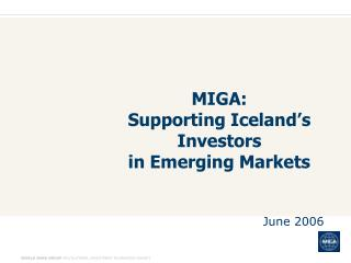 MIGA: Supporting Iceland's Investors in Emerging Markets June 2006