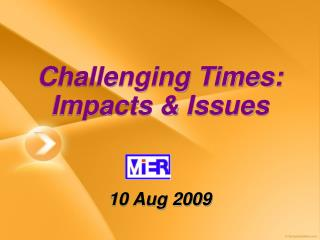 Challenging Times: Impacts & Issues
