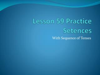 Lesson 59 Practice  Setences