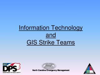 Information Technology  and GIS Strike Teams