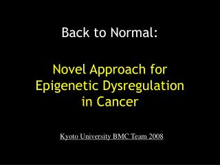 Novel Approach for Epigenetic Dysregulation  in Cancer