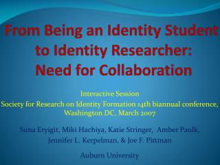 From Being an Identity Student  to Identity Researcher:  Need for Collaboration