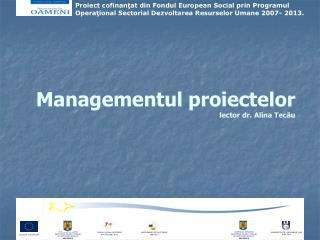 Managementul proiectelor lector dr. Alina Tec ău