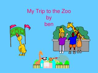 My Trip to the Zoo by  ben