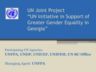 "UN Joint Project  ""UN Initiative in Support of Greater Gender Equality in Georgia"""