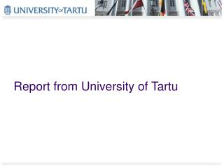 Report from University of Tartu