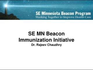 SE MN Beacon  Immunization Initiative Dr. Rajeev Chaudhry