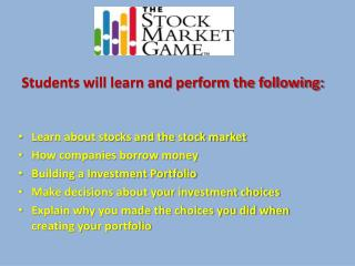 Students will learn and perform the following: Learn about stocks and the stock market