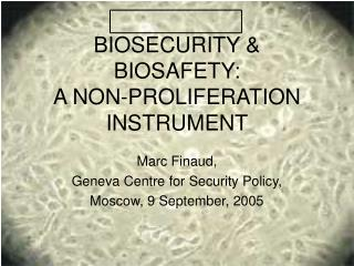 BIOSECURITY & BIOSAFETY:  A NON-PROLIFERATION INSTRUMENT