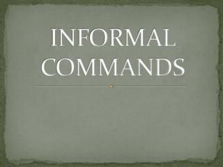 INFORMAL COMMANDS