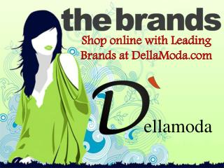 Shop online with Leading Brands at DellaModa.com