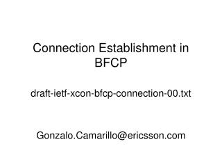 Connection Establishment in BFCP draft-ietf-xcon-bfcp-connection-00.txt