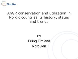 AnGR conservation and utilization in Nordic countries its history, status and trends