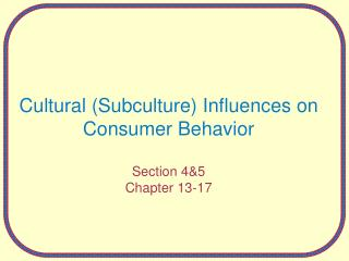 Cultural (Subculture) Influences on Consumer Behavior Section 4&5  Chapter 13-17