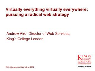 Virtually everything virtually everywhere: pursuing a radical web strategy