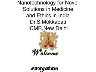Nanotechnology for Novel Solutions in Medicine and Ethics in India Dr.S.Mokkapati ICMR,New Delhi