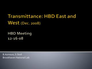 Transmittance: HBD East and West  (Dec. 2008) HBD Meeting  12-16-08