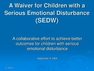 A Waiver for Children with a Serious Emotional Disturbance (SEDW)