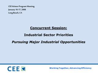 Concurrent Session:  Industrial Sector Priorities Pursuing Major Industrial Opportunities