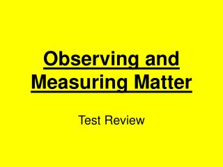 Observing and Measuring Matter