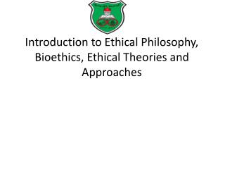 Introduction to Ethical Philosophy, Bioethics, Ethical Theories and Approaches