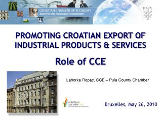 PROMOTING CROATIAN EXPORT OF INDUSTRIAL PRODUCTS & SERVICES Role of CCE
