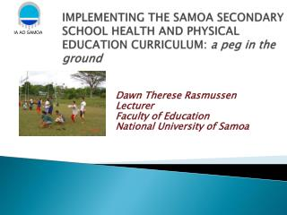 Dawn Therese Rasmussen Lecturer Faculty of Education National University of Samoa