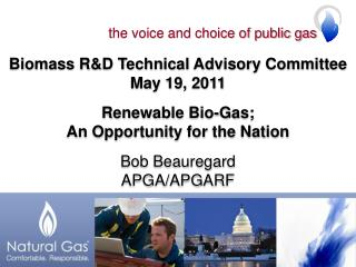 Biomass R&D Technical Advisory Committee May 19, 2011 Renewable Bio-Gas;
