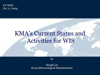 KMA's Current Status and  Activities for WIS