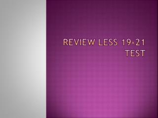 Review Less 19-21 Test