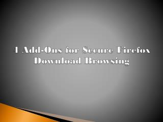 4 Add-Ons for Secure Firefox Download Browsing