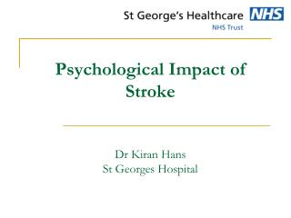 Psychological Impact of Stroke Dr Kiran Hans St Georges Hospital