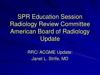 SPR Education Session Radiology Review Committee American Board of Radiology Update