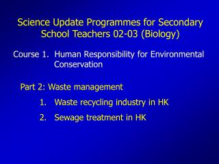 Part 2: Waste management Waste recycling industry in HK Sewage treatment in HK