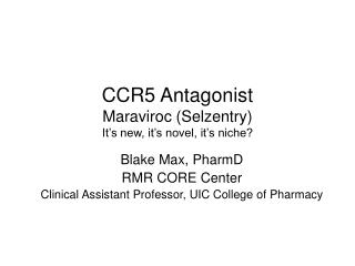 CCR5 Antagonist Maraviroc (Selzentry) It's new, it's novel, it's niche?