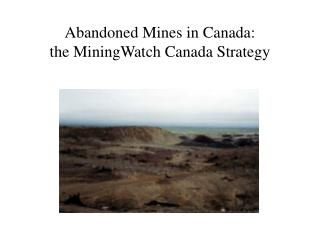 Abandoned Mines in Canada: the MiningWatch Canada Strategy