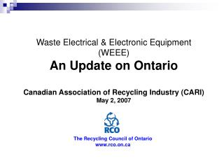 Waste Electrical & Electronic Equipment  (WEEE) An Update on Ontario Canadian Association of Recycling Industry (CARI)
