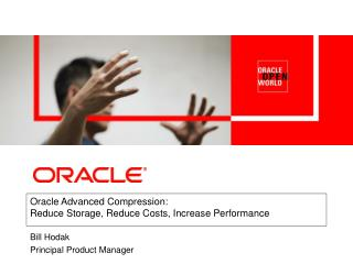 Oracle Advanced Compression: Reduce Storage, Reduce Costs, Increase Performance